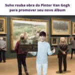 Por estratégia de marketing, Suho confessa ter roubado quadro de Van Gogh